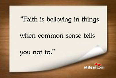 Faith is believing in things when common sense tells you not to George Seaton Picture Quote