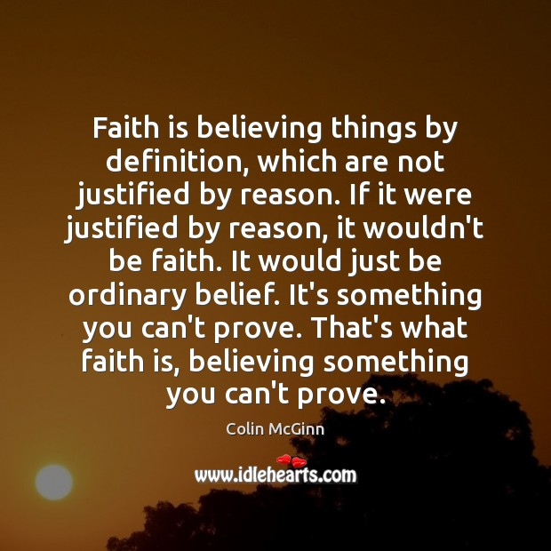 Image, Faith is believing things by definition, which are not justified by reason.