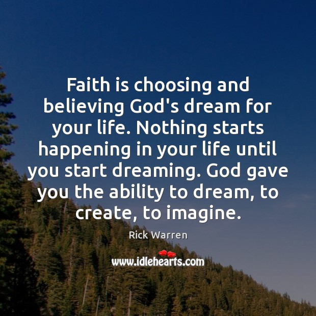 Faith is choosing and believing God's dream for your life. Nothing starts Dream Quotes Image