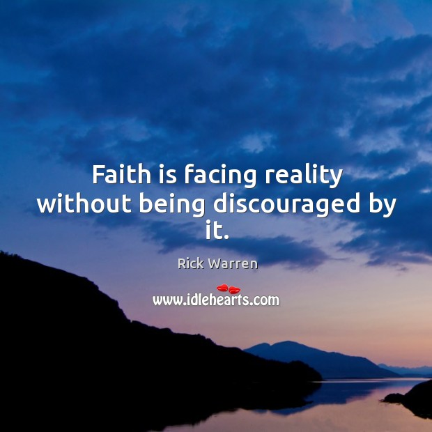 Faith is facing reality without being discouraged by it. Image