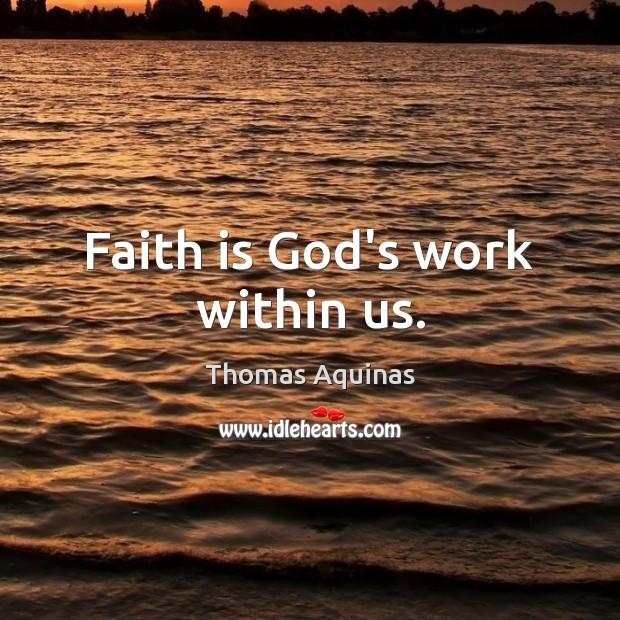 Image, Faith is God's work within us.