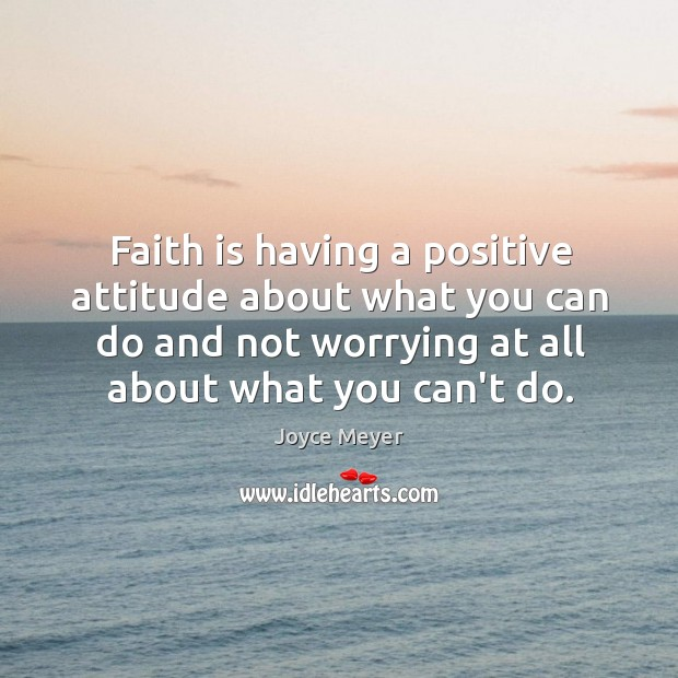 Image, Faith is having a positive attitude about what you can do and