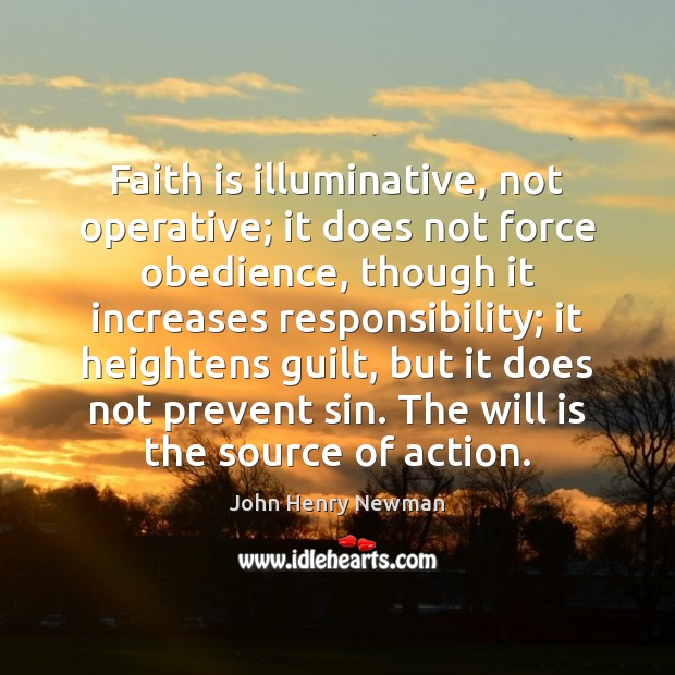 Faith is illuminative, not operative; it does not force obedience, though it John Henry Newman Picture Quote