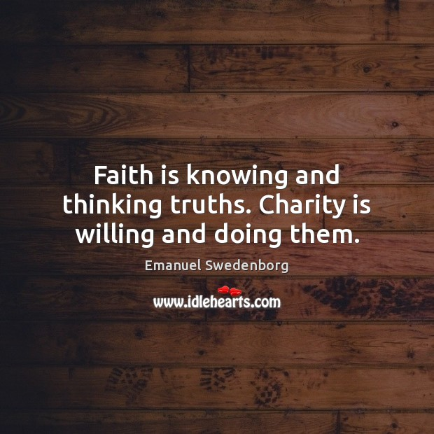 Faith is knowing and thinking truths. Charity is willing and doing them. Charity Quotes Image