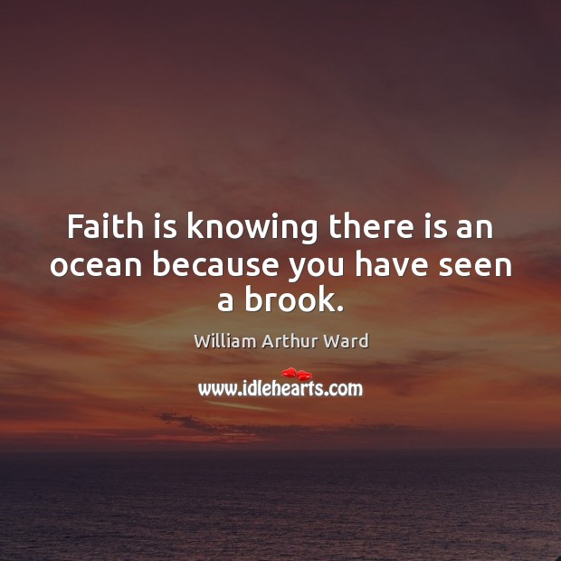 Image, Faith is knowing there is an ocean because you have seen a brook.