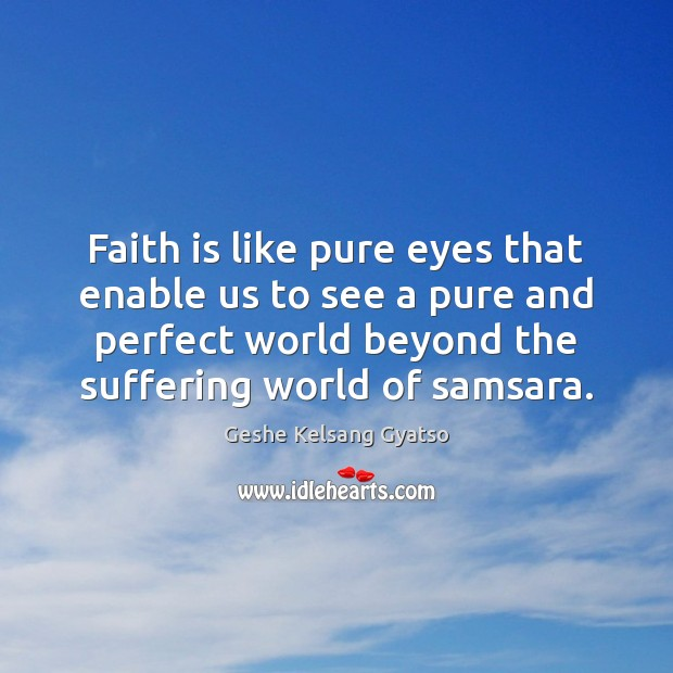 Faith is like pure eyes that enable us to see a pure Geshe Kelsang Gyatso Picture Quote