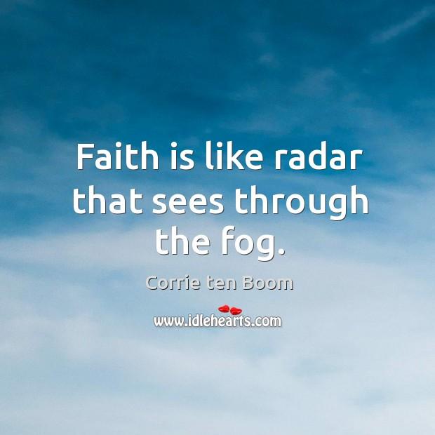 Image, Faith is like radar that sees through the fog.
