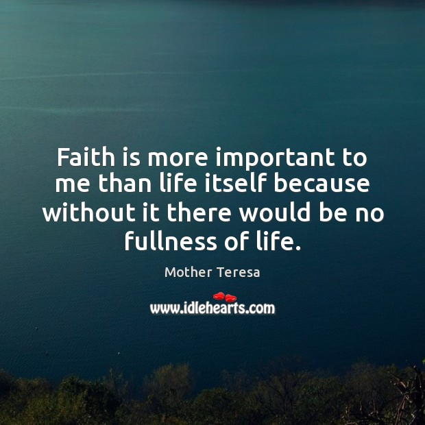 Image, Faith is more important to me than life itself because without it
