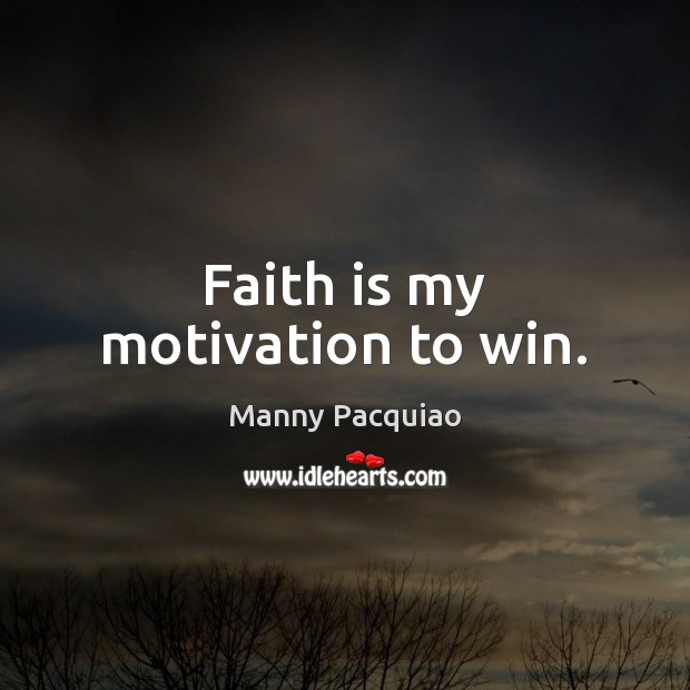 Faith is my motivation to win. Manny Pacquiao Picture Quote