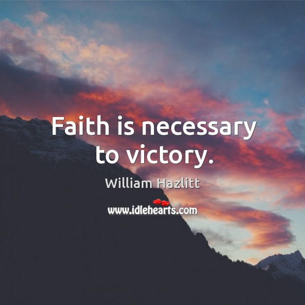 Faith is necessary to victory. Image