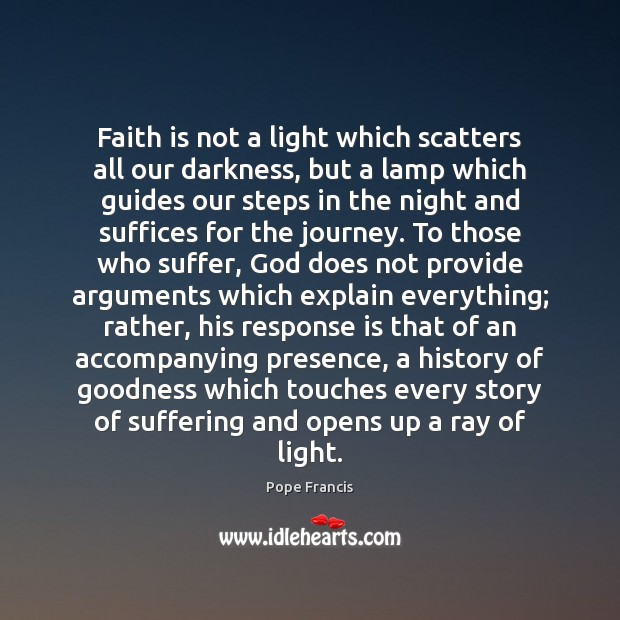 Image, Faith is not a light which scatters all our darkness, but a