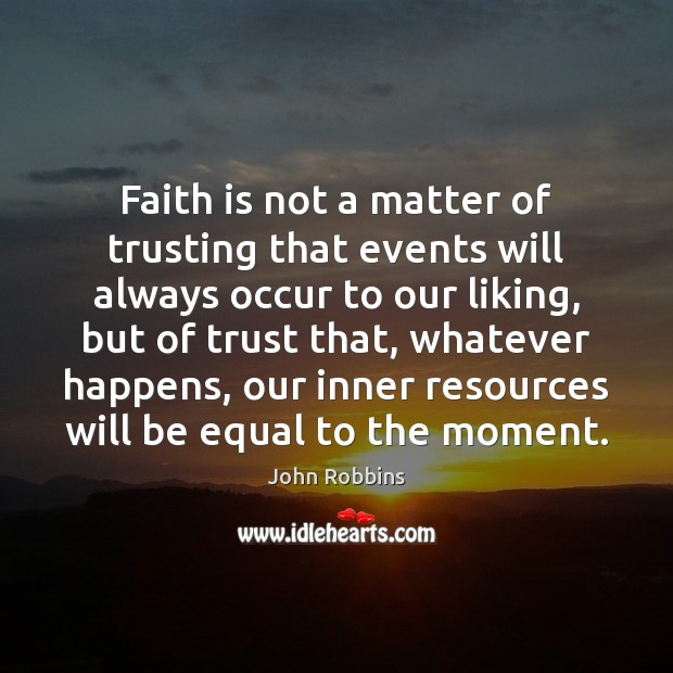 Faith is not a matter of trusting that events will always occur John Robbins Picture Quote