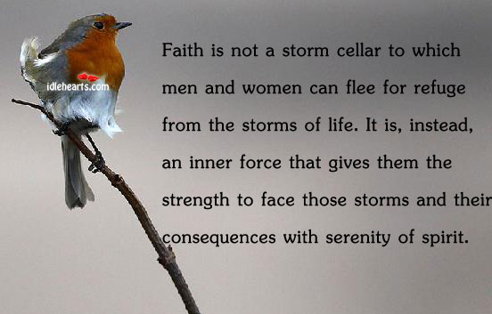 Image, Faith is not a storm cellar to which men and women can