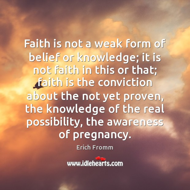 Image, Faith is not a weak form of belief or knowledge; it is