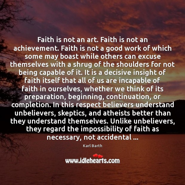 Faith is not an art. Faith is not an achievement. Faith is Karl Barth Picture Quote