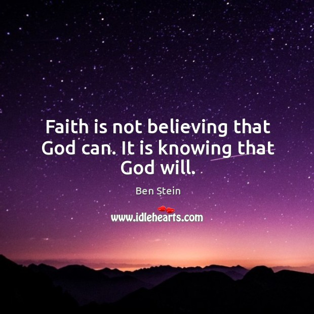 Image, Faith is not believing that God can. It is knowing that God will.