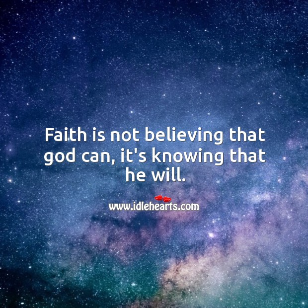 Image, Faith is not believing that God can, it's knowing that he will.