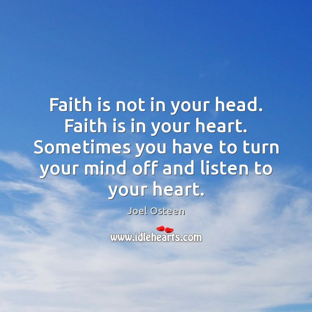 Image, Faith is not in your head. Faith is in your heart. Sometimes