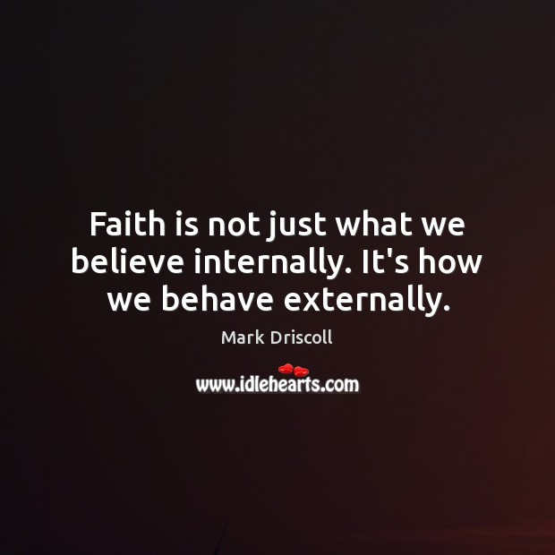 Faith is not just what we believe internally. It's how we behave externally. Image