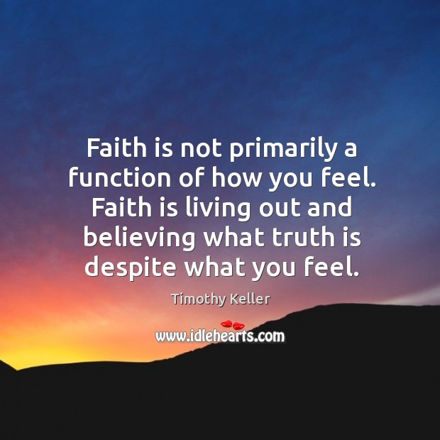 Faith is not primarily a function of how you feel. Faith is Image