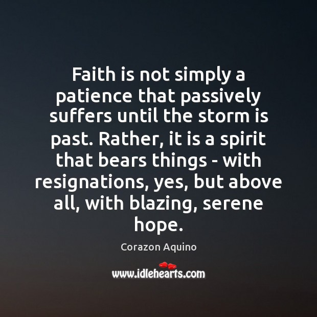 Faith is not simply a patience that passively suffers until the storm Corazon Aquino Picture Quote