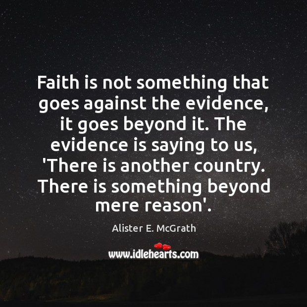 Faith is not something that goes against the evidence, it goes beyond Faith Quotes Image