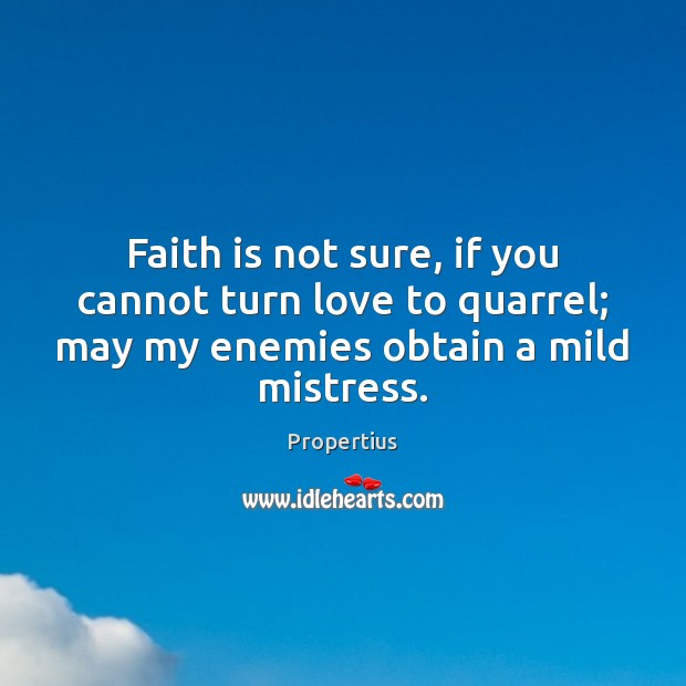 Faith is not sure, if you cannot turn love to quarrel; may Image