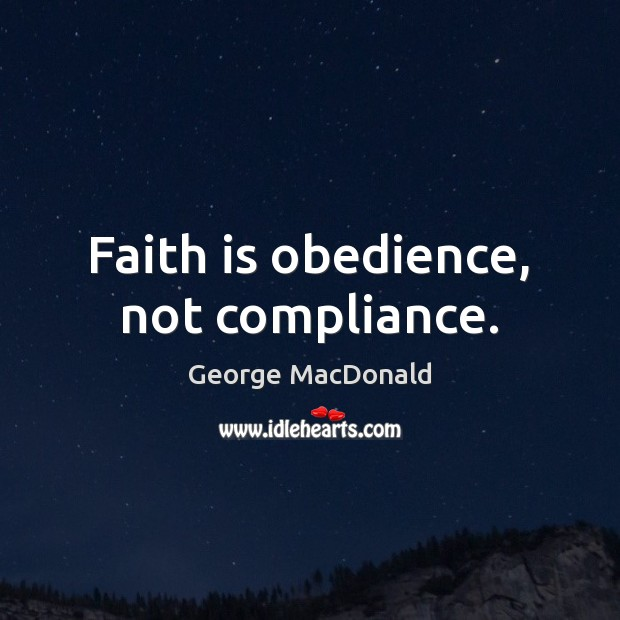 Image, Faith is obedience, not compliance.
