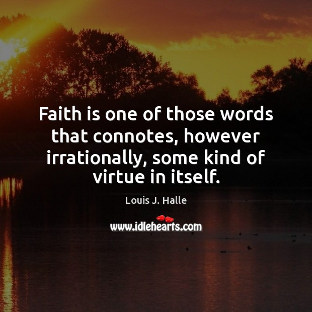 Image, Faith is one of those words that connotes, however irrationally, some kind