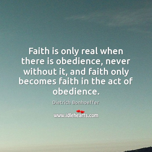 Faith is only real when there is obedience, never without it, and Faith Quotes Image
