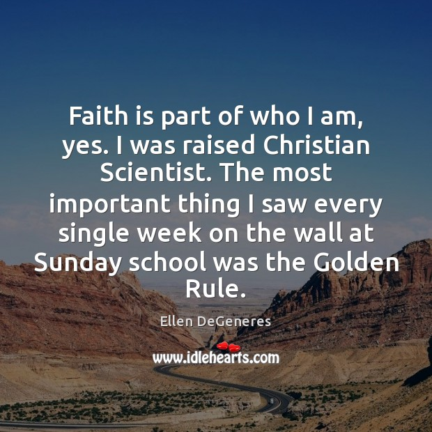 Faith is part of who I am, yes. I was raised Christian Image