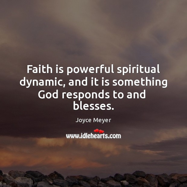 Faith is powerful spiritual dynamic, and it is something God responds to and  blesses. Image