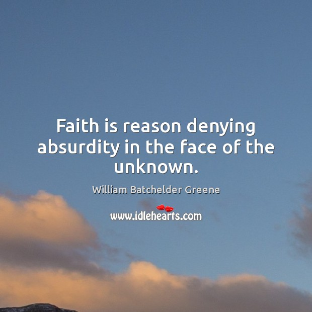 Image, Faith is reason denying absurdity in the face of the unknown.