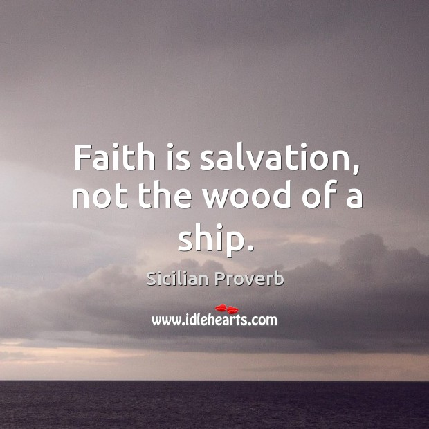 Image, Faith is salvation, not the wood of a ship.