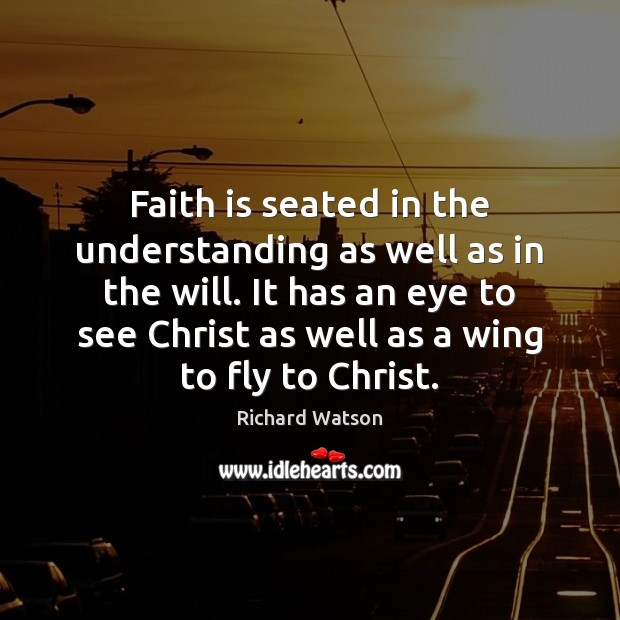 Faith is seated in the understanding as well as in the will. Image