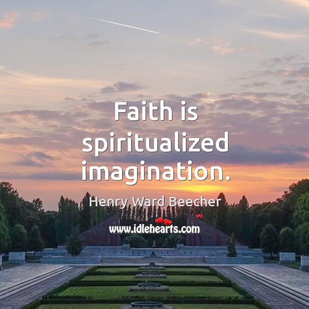 Image, Faith is spiritualized imagination.