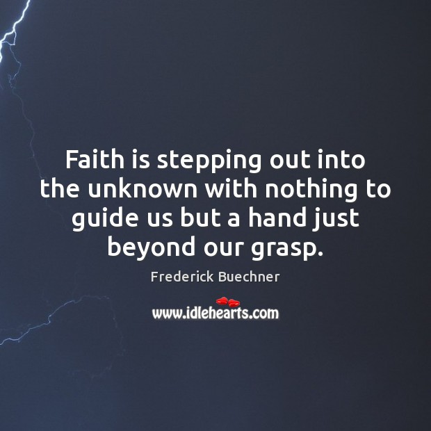 Faith is stepping out into the unknown with nothing to guide us Frederick Buechner Picture Quote