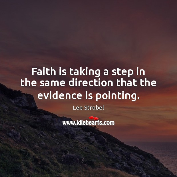 Image, Faith is taking a step in the same direction that the evidence is pointing.