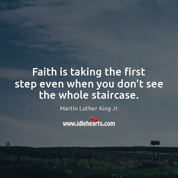 Image, Faith is taking the first step even when you don't see the whole staircase.