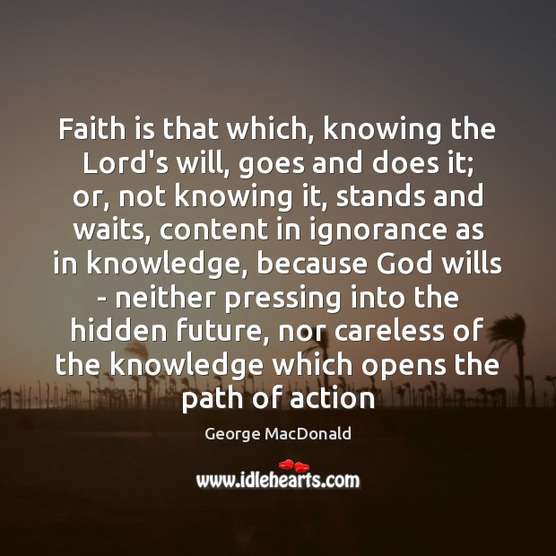 Image, Faith is that which, knowing the Lord's will, goes and does it;
