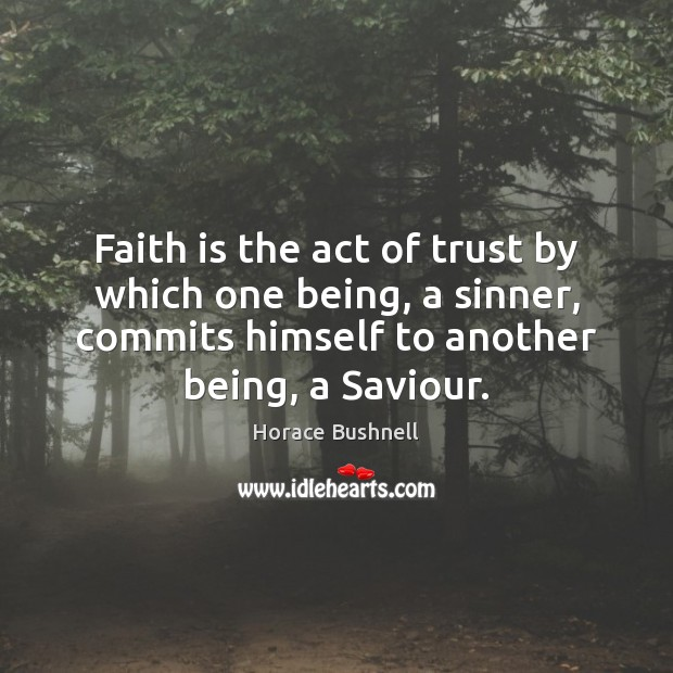 Faith is the act of trust by which one being, a sinner, Image
