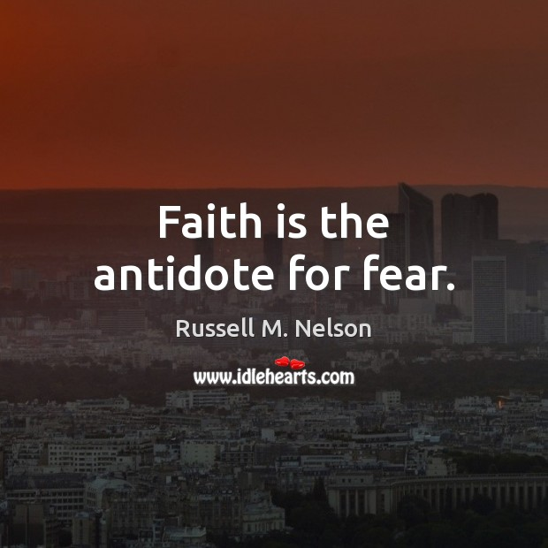 Faith is the antidote for fear. Image