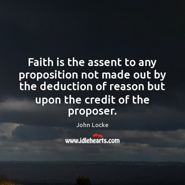 Faith is the assent to any proposition not made out by the John Locke Picture Quote