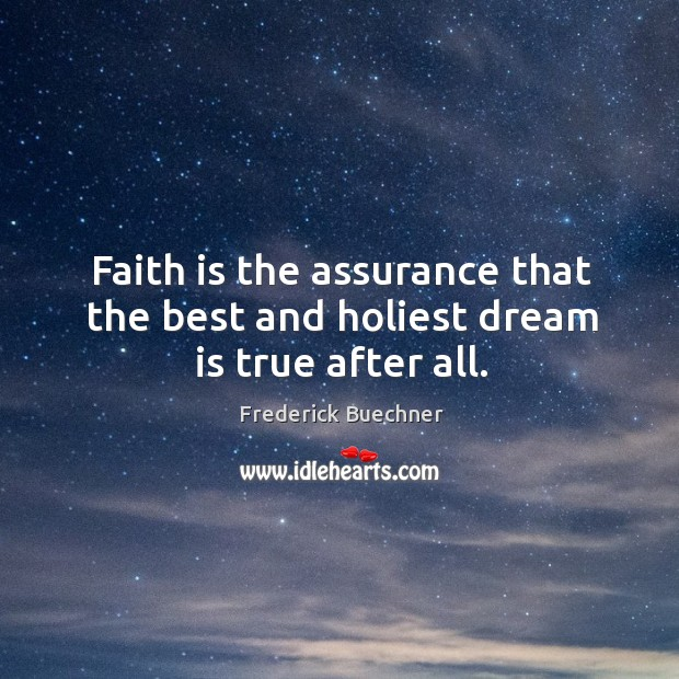 Image, Faith is the assurance that the best and holiest dream is true after all.