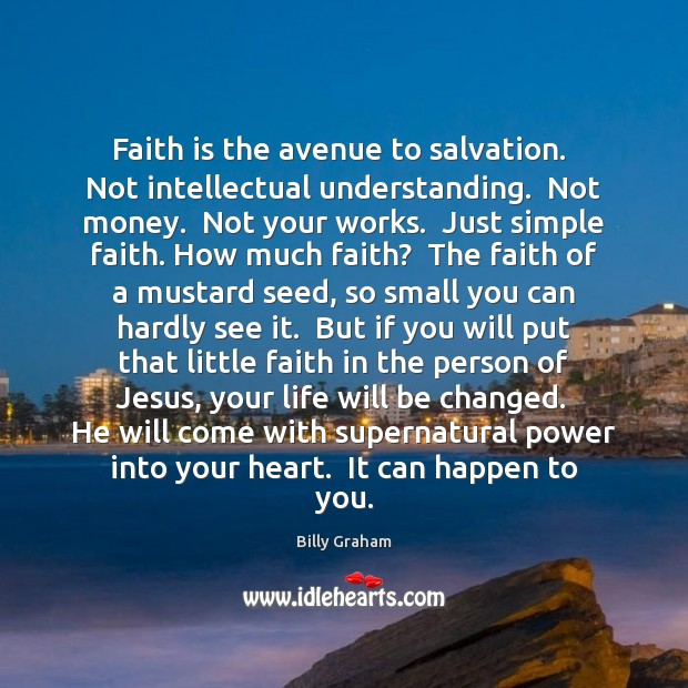 Faith is the avenue to salvation.  Not intellectual understanding.  Not money.  Not Image