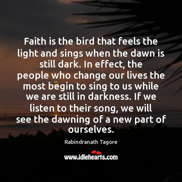 Image, Faith is the bird that feels the light and sings when the