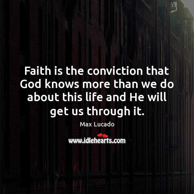 Image, Faith is the conviction that God knows more than we do about