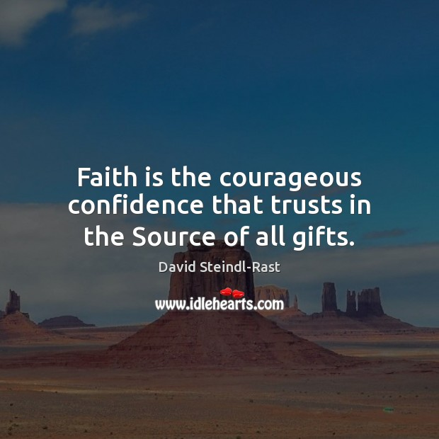 Image, Faith is the courageous confidence that trusts in the Source of all gifts.