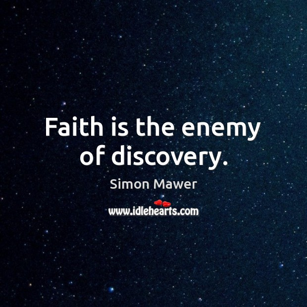Faith is the enemy of discovery. Simon Mawer Picture Quote