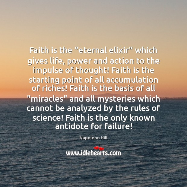 "Faith is the ""eternal elixir"" which gives life, power and action to Image"